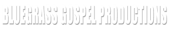 Bluegrass Gospel Productions